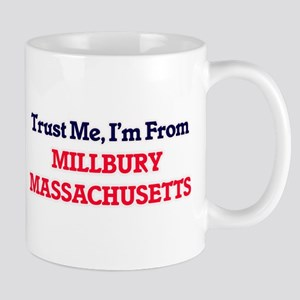 Trust Me, I'm from Millbury Massachusetts Mugs
