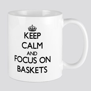 Keep Calm and focus on Baskets Mugs