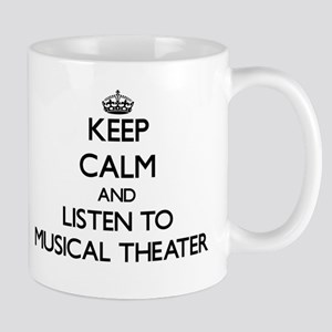 Keep calm and listen to MUSICAL THEATER Mugs