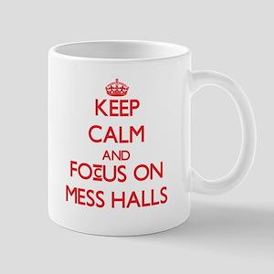 Keep Calm and focus on Mess Halls Mugs