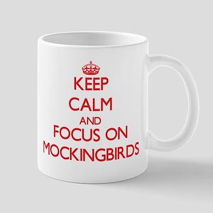 Keep Calm and focus on Mockingbirds Mugs