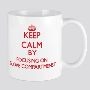 Keep Calm by focusing on Glove Compartmenst Mugs
