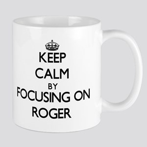 Keep Calm by focusing on on Roger Mugs
