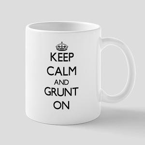 Keep Calm and Grunt ON Mugs
