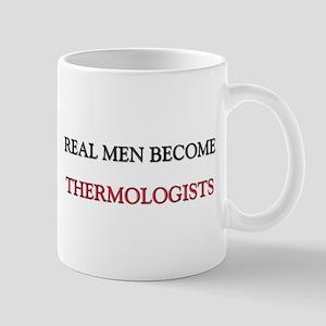 Real Men Become Thermologists Mug