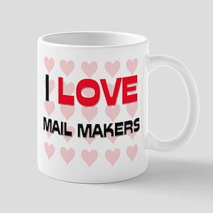 I LOVE MAIL MAKERS Mug