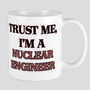 Trust Me, I'm a Nuclear Engineer Mugs