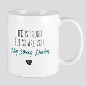 Life is Tough, But So Are You Mugs