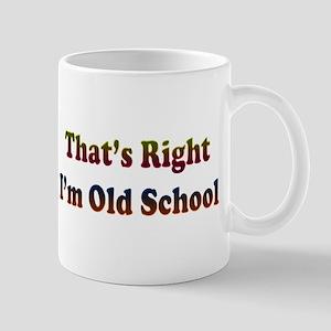 That's Right.. I'm Old School Mug