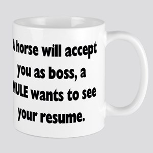 A horse will accept you as boss, a MULE wants to s