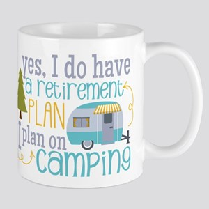 Yes, I do have a retirement plan I plan on camping