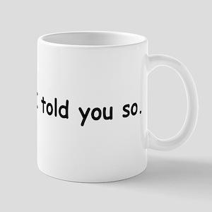 I Told You So. Mugs