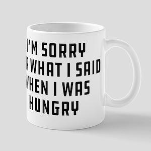 Sorry For What I Said 11 oz Ceramic Mug