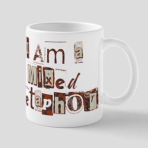 I Am a Mixed Metaphor Mug