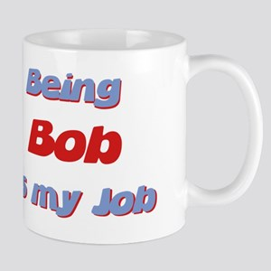 Being Bob Is My Job Mug