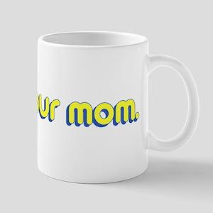 Your Mom. Mug