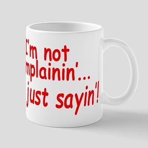 I'm not complainin'...I'm just sayin'! Mugs