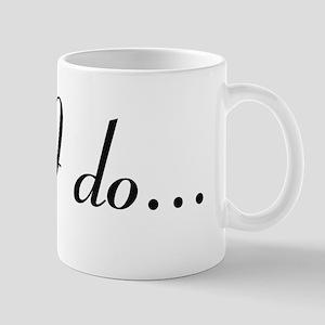 I Do (PG Clean version) Mug