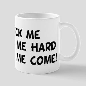 Lick Me Fuck Me Hard Make M Mug