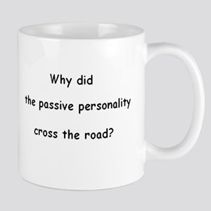 Why did the passive personality cross the road? Mu
