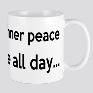 Come On Inner Peace All Day Mug