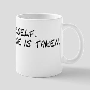 Be Yourself Everyone Else Is Mug