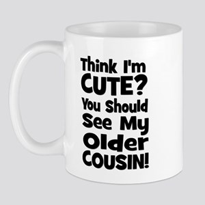 Think I'm Cute? Older Cousin Mug