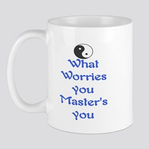 WHAT WORRIES YOU ~ MASTERS YOU Mug