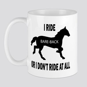 I Ride Bareback Or I Don't Ri Mug