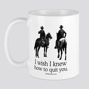 I wish I could quit you ~  Mug