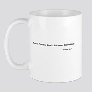 Nixon Quote - Not Illegal if  Mug