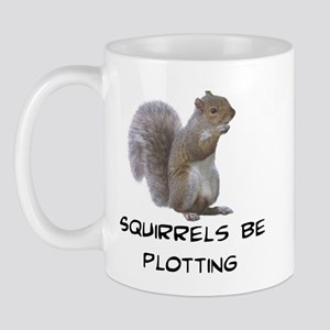Squirrels Be Plotting Mug