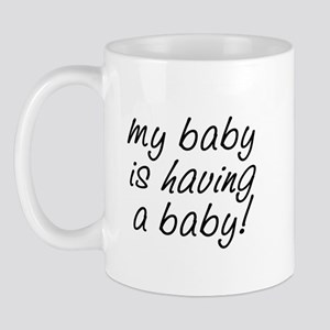 My baby is having a baby! Mug