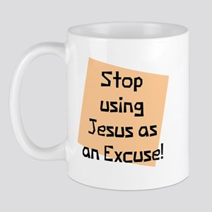 Stop Using Jesus Excuse Mug