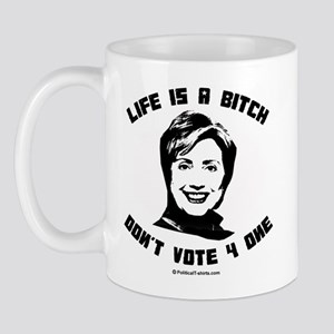 Life is a bitch, don't vote for one Mug