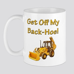 Get Off My Back-Hoe! Mug
