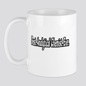 """Best. Analytical Chemist. Ever."" Mug"