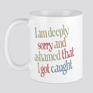 Sorry and Ashamed I got Caught Mug