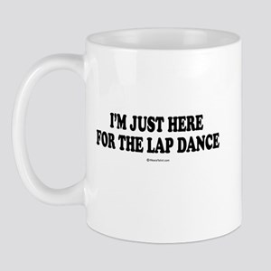 I'm just here for the lap dance ~  Mug