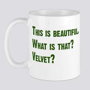 What is that? Velvet? Mug