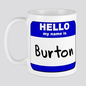hello my name is burton  Mug