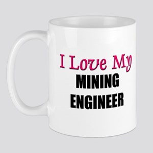 I Love My MINING ENGINEER Mug