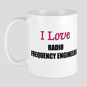I Love RADIO FREQUENCY ENGINEERS Mug