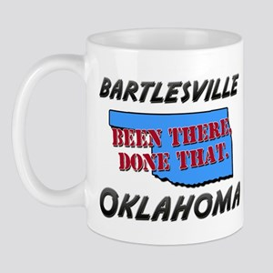 bartlesville oklahoma - been there, done that Mug