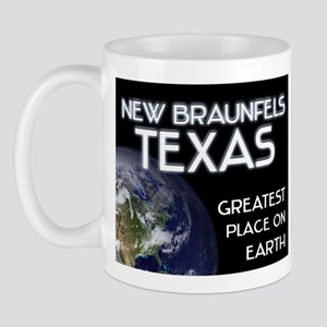new braunfels texas - greatest place on earth Mug