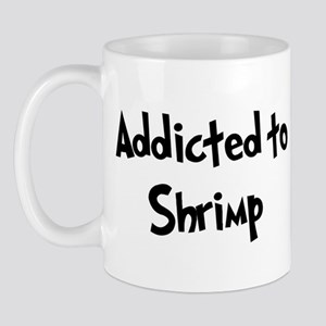 Addicted to Shrimp Mug