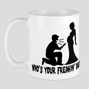 Who's Your Freakin Daddy Mug