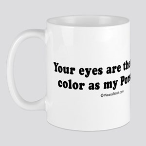 Your eyes are the same color as my Porshe -  Mug
