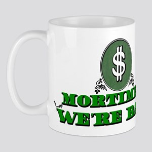 Mortimer we're back. Mug