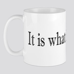 It is what it is Mug